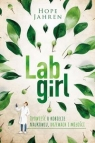 Lab girl Opowieść o kobiecie naukowcu, drzewach i miłości Jahren Hope