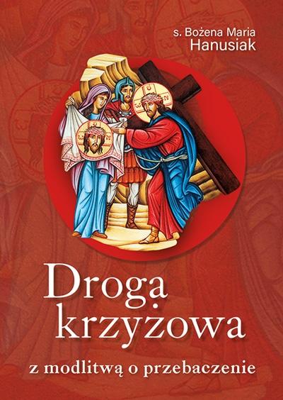 Droga krzyżowa z modlitwą o przebaczenie s. Bożena Maria Hanusiak