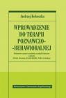 Wprowadzenie do terapii poznawczo-behawioralnej Podstawowe zasady i Kokoszka Andrzej