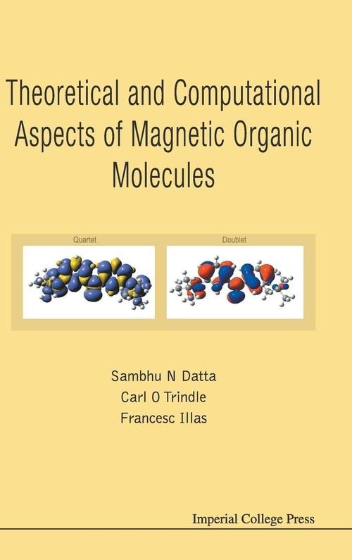 Theoretical and Computational Aspects of Magnetic Organic Molecules Francesc Illas, Carl Trindle, Sambhu Datta