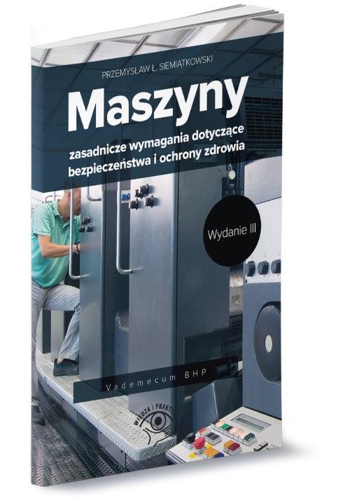 Maszyny Zasadnicze wymagania dotyczące bezpieczeństwa i ochrony zdrowia Siemiątkowski Przemysław