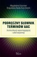 Podręczny słownik terminów AAC Kaczmarek Bogusława Beata, Grycman Magdalena