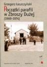 Początki parafii w Zbroszy Dużej 1969-1974  Łeszczyński Grzegorz