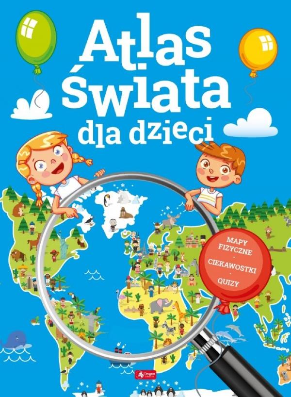 Atlas świata dla dzieci Opracowanie zbiorowe