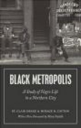 Black Metropolis Horace Cayton, Clair Drake