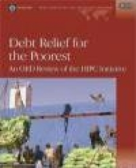 Debt Relief for Poorest OED Review of HIPC Initiative World Bank,Operations Evaluation Department,  World Bank,Operations Evaluation Department,  World Bank,Operations Evaluation Department