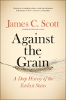Against the Grain A Deep History of the Earliest States James C. Scott