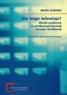 Dla kogo telewizja Model publiczny w postkomunistycznej Europie Środkowej