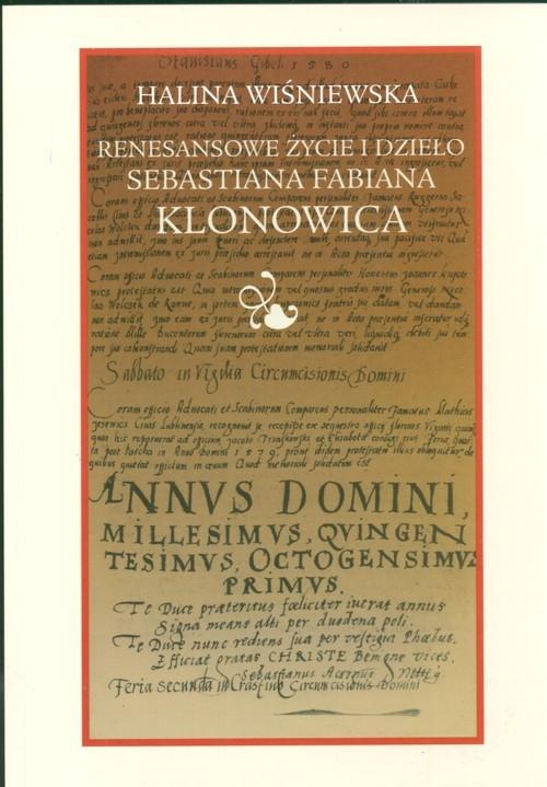 Renesansowe życie i dzieło Sebastiana Fabiana Klonowica Wiśniewska Halina