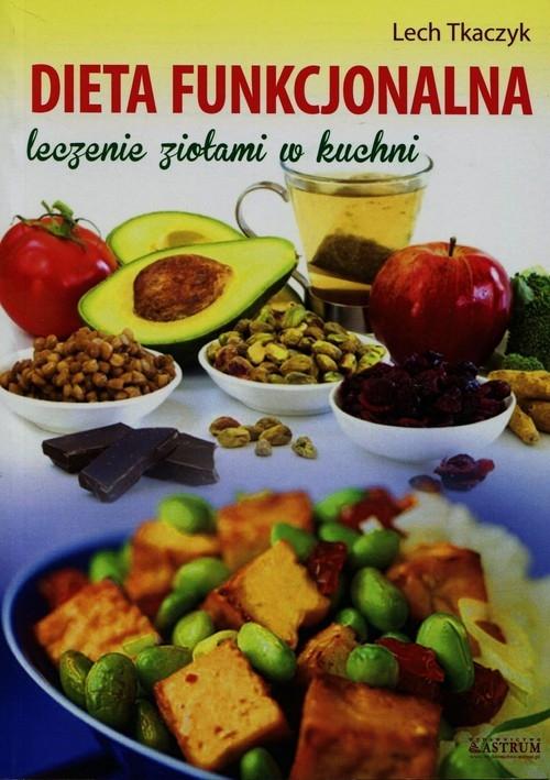 Dieta funkcjonalna. leczenie ziołami w kuchni - Tkaczyk Lech - książka