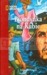 Blondynka na Kubie Na tropach prawdy Ernesto Che Guevary Pawlikowska Beata