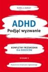 ADHD. Podjąć wyzwanie Kompletny przewodnik dla rodziców (nowe wydanie) Barkley Russel A.