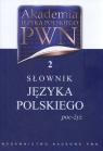 Akademia Języka Polskiego PWN 2 Słownik Języka Polskiego