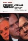 Wizerunki medialne polityków Lech Kaczyński, Donald Tusk, Bronisław Obremski Krzysztof