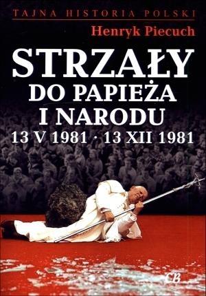 Strzały do Papieża i narodu 13 V 1981 13 XII 1981 Piecuch Henryk