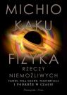 Fizyka rzeczy niemożliwych Fazery, pola siłowe, teleportacja i podróże Kaku Michio