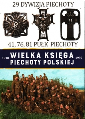Wielka Księga Piechoty Polskiej 1918-1939 29 Dywizja Piechoty 41,76,81