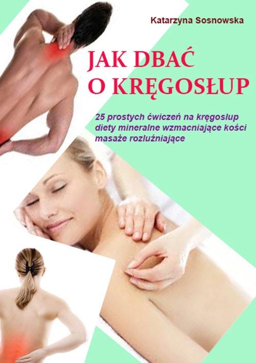Jak dbać o kręgosłup aby był silny i zdrowy Sosnowska Katarzyna