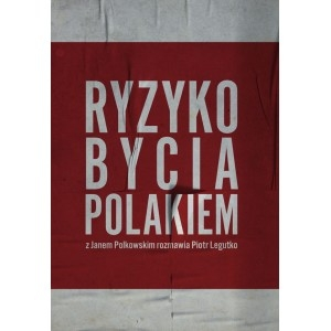 Ryzyko bycia Polakiem Legutko Piotr, Polkowski Jan
