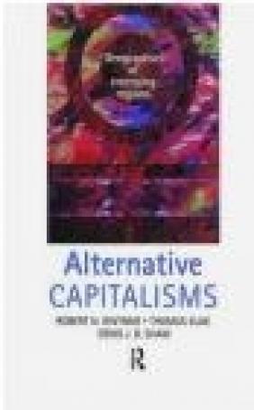 Alternative Capitalisms Geographies of Emerging Regions Denis Shaw, Robert Gwynne, Thomas Klak