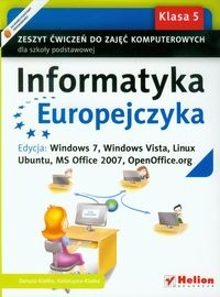 Informatyka Europejczyka 5 Zeszyt ćwiczeń do zajęć komputerowych Edycja: Windows7, Windows Vista, Linux, Ubuntu, MS Office 2007, OpenOffice.org Kiałka Danuta, Kiałka Katarzyna