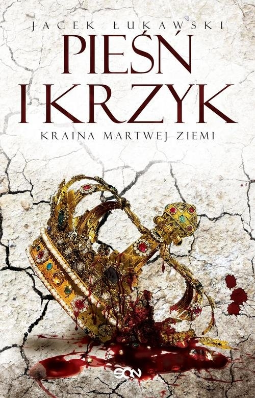Kraina Martwej Ziemi Tom 3 Pieśń i krzyk Łukawski Jacek