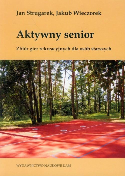 Aktywny senior Zbiór gier rekreacyjnych dla osób starszych Strugarek Jan, Wieczorek Jakub