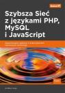 Szybsza Sieć z językami PHP MySQL i JavaScript. Zaawansowane aplikacje z Caya Andrew