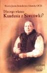 Dlaczego więc Kundusia z Siwcówki? s. Janina Immakulata Adamska OCD