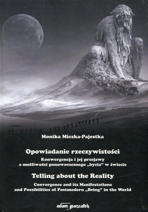 Opowiadanie rzeczywistości Konwergencja i jej przejawy a możliwości ponowoczesnego bycia w świecie Miczka-Pajestka Monika