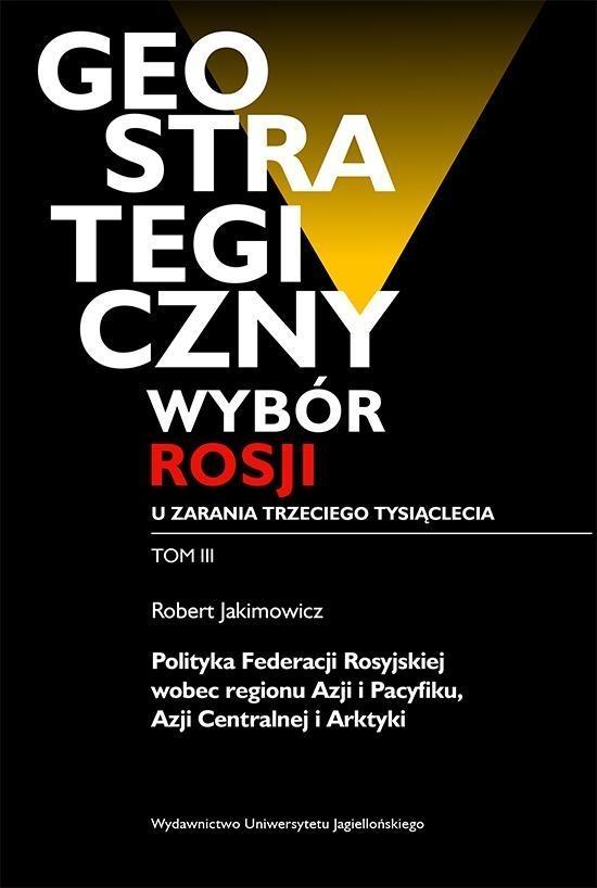 Geostrategiczny wybór Rosji u zarania trzeciego tysiąclecia Tom 3 Jakimowicz Robert