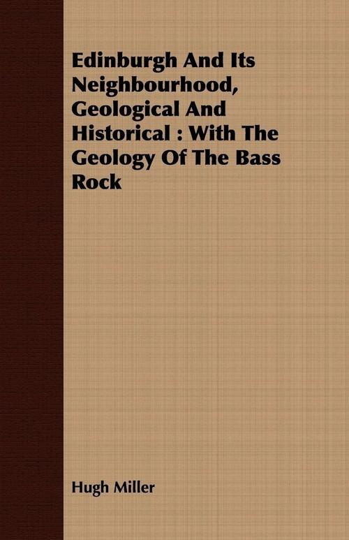 Edinburgh and Its Neighbourhood, Geological and Historical Miller Hugh