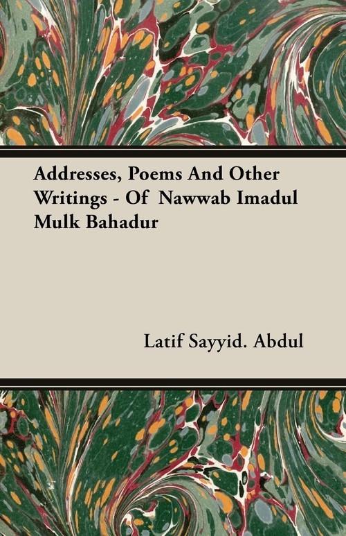 Addresses, Poems And Other Writings - Of  Nawwab Imadul Mulk Bahadur Abdul Latif Sayyid.