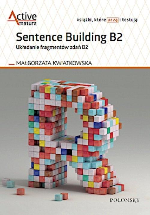 Sentence Building B2. Układanie fragmentów zdań B2 Kwiatkowska Małgorzata
