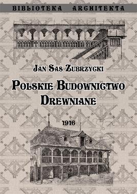 Polskie budownictwo drewiane Sas Zubrzycki Jan