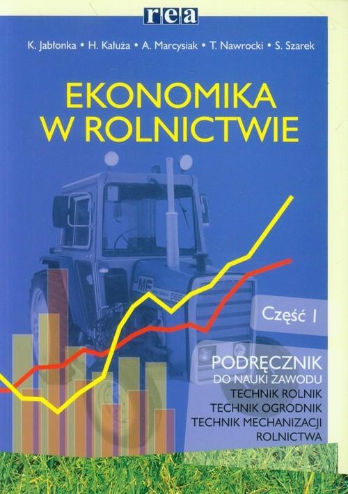 Ekonomika w rolnictwie Podręcznik Część 1 Jabłonka Krystyna, Kałuża Halina, Marcysiak Adam, Nawrocki Tomasz, Szarek Stanisław