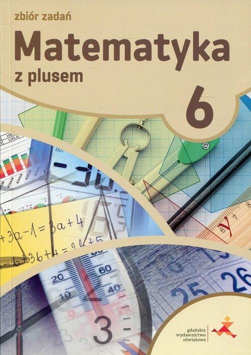 Matematyka z plusem 6 Zbiór zadań. 6 klasa. Szkoła podstawowa. Zarzycka Krystyna, Zarzycki Piotr