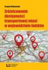 Zróżnicowanie dostępności transportowej miast w województwie łódzkim Wiśniewski Szymon