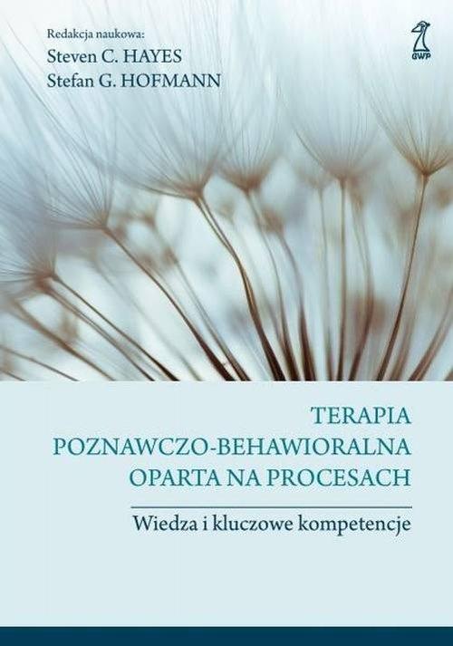 Terapia poznawczo-behawioralna oparta na procesach (Uszkodzona okładka) Hofmann Stefan G., Hayes Steven C.