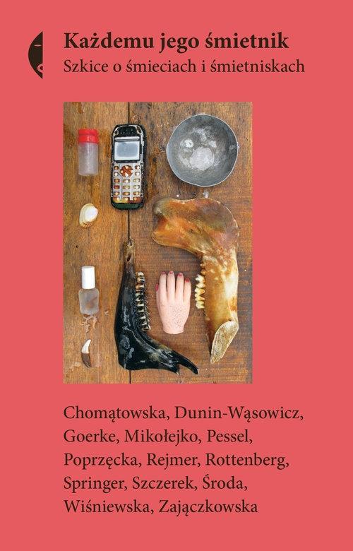 Każdemu jego śmietnik. B. Chomątowska, P. Dunin-Wąsowicz, N. Goerke, Z. Mikołejko, W. Karol Pessel, M. Poprzęcka, M. Rejmer