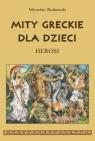 Mity greckie dla dzieci Herosi Rutkowski Mirosław