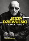 Jerzy Dziewulski o polskiej policji Dziewulski Jerzy