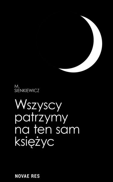 Wszyscy patrzymy na ten sam księżyc M. Sienkiewicz