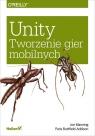 Unity Tworzenie gier mobilnych Manning Jon, Buttfield-Addison Paris