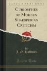 Curiosities of Modern Shaksperian Criticism (Classic Reprint)