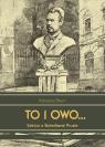 To i owo... Szkice o Bolesławie Prusie