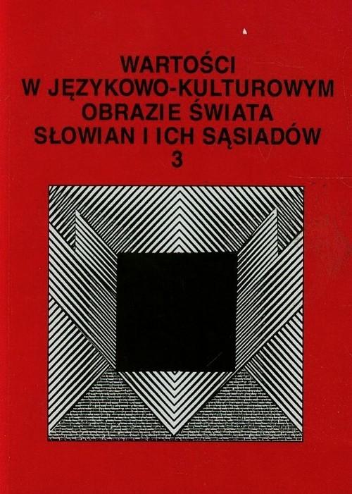 Wartości w językowo-kulturowym obrazie świata Słowian i ich sąsiadów 3 Problemy eksplikowania i profilowania pojęć