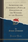 Astronomy for Everybody a Popular Exposition of the Wonders of the Heavens (Classic Reprint)