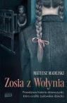 Zosia z Wołynia. Prawdziwa historia dziewczynki, która ocaliła żydowskie Madejski Mateusz