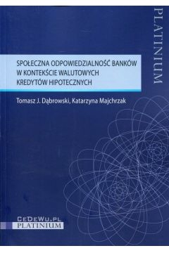 Społeczna odpowiedzialność banków w kontekście walutowych kredytów hipotecznych Dąbrowski Tomasz J., Majchrzak Katarzyna